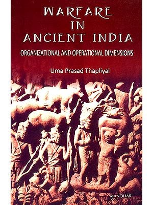 Warfare in Ancient India (Organizational and Operational Dimensions)