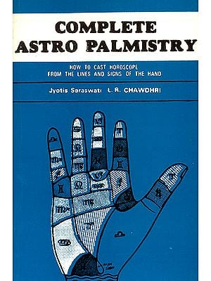 Complete Astro Palmistry (How to Cast Horoscope From The Lines and Signs of the Hand)