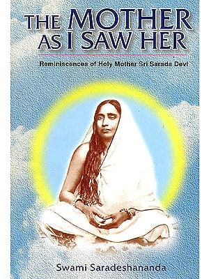 The Mother As I Saw Her (Being Reminiscences of The Holy Mother Sri Sarada Devi)