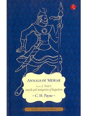 Annals of Mewar (From James Tod's Annals and Antiquities of Rajasthan)