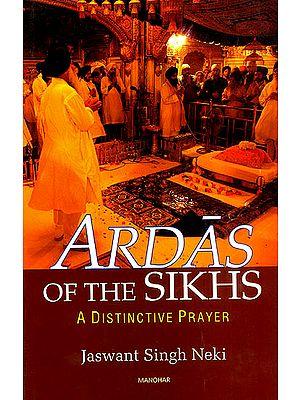 Ardas of The Sikhs (A Distinctive Prayer)