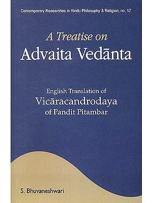 A Treatise on Advaita Vedanta (English Translation of Vicaracandrodaya of Pandit Pitambar) (Sanskrit Text with Transliteration and English Translation)