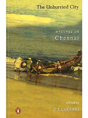 The Unhurried City (Writings on Chennai)