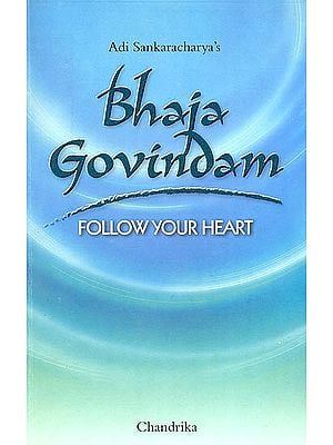 Bhaja Govindam (Follow Your Heart)