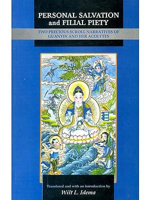 Personal Salvation and Filial Piety (Two Precious Scroll Narratives of Guanyin and Her Acolytes)