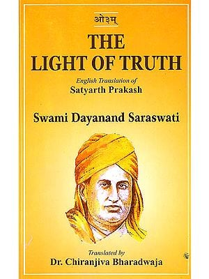 The Light of Truth (Swami Dayananda Saraswati's Satyartha Prakasha)