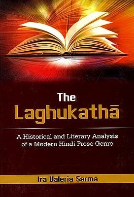 The Laghukatha (A Historical and Literary Analysis of a Modern Hindi Prose Genre)