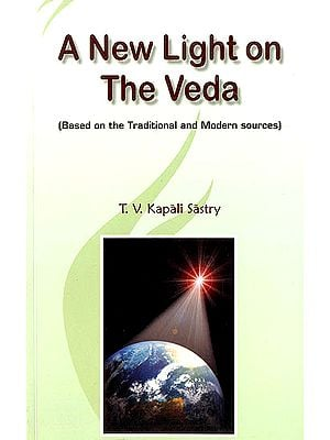 A New Light on the Veda (Based on the Traditional and Modern Sources)