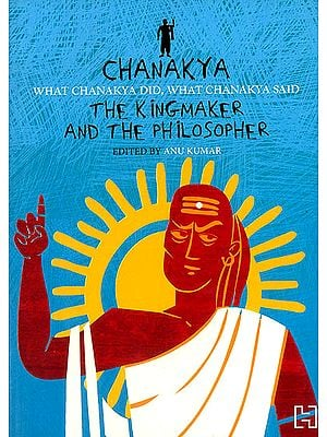 Chanakya (The Kingmaker and The Philosopher)