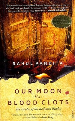 Our Moon Has Blood Clots (The Exodus of The Kashmiri Pandits)