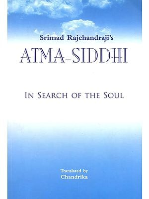 Srimad Rajchandraji's Atma - Siddhi (In Search of The Soul)