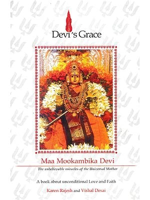 Devi's Grace: Maa Mookambika Devi (The Unbelievable Miracles of The Universal Mother)