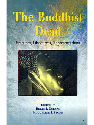 The Buddhist Dead (Practices, Discources, Representations)
