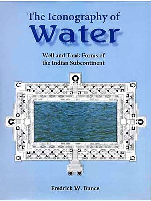 The Iconography of Water (Well and Tank Forms of The Indian Subcontinent)