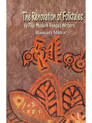 The Renovation of Folktales (By Five Modern Bengali Writers)