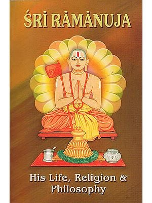 Sri Ramanuja (His Life, Religion and Philosophy)