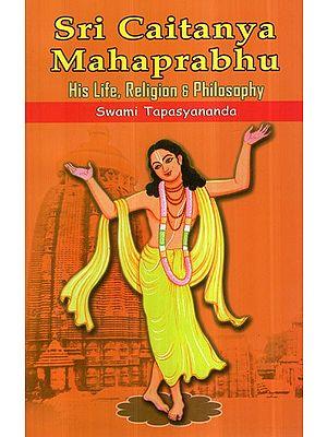 Sri Caitanya Mahaprabhu (His Life, Religion and Philosophy)