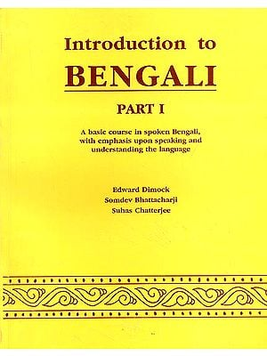 Introduction to Bengali (A Basic Course in Spoken Bengali with emphasis upon speaking and understanding the language) (Part I)