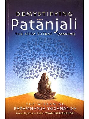 Demystifying Patanjali: The Yoga Sutras Aphorisms (The Wisdom of Paramhansa Yogananda)