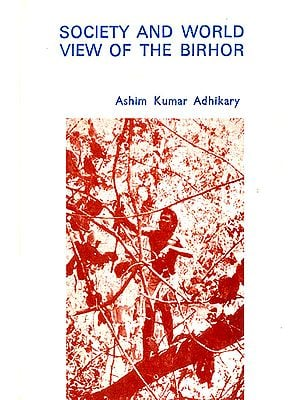 Society and World View of The Birhor (A Nomadic Hunting and Gathering Community of Orissa)