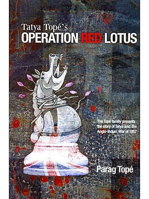 Tatya Tope's Operation Red Lotus (The Tope Family Presents The Story of Tatya and The Anglo-Indian War of 1857)