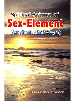 Spiritual Science of Sex-Element (Adhyatmik Kama Vigyan)