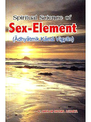 Spiritual Science of Sex-Element (Adhyatmik Kama Vigyan)