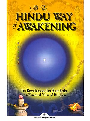 The Hindu Way of Awakening (Its Revelation, Its Symbols : An Essential View of Religion)