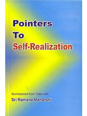 Pointers to Self-Realization (Summarized from Talks with Sri Ramana Maharshi)