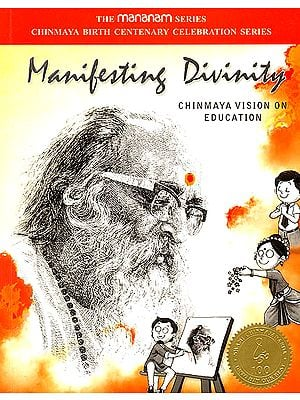 Manifesting Divinity (Chinmaya Vision on Education)