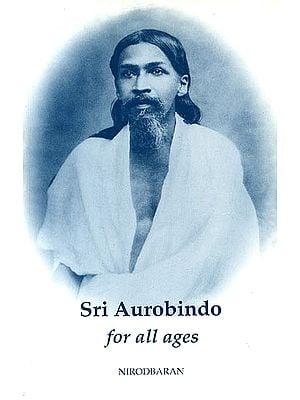 Sri Aurobindo For All Ages