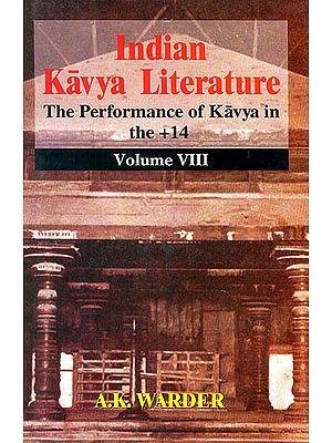 Indian Kavya Literature: The Performance of Kavya in The +14 (Volume VIII)