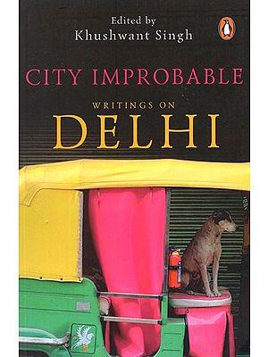 City Improbable (Writings on Delhi)