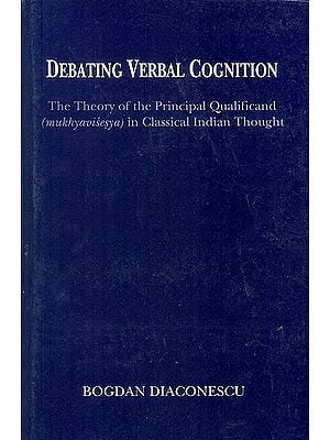 Debating Verbal Cognition (The Theory of The Principal Qualificand in Classical Indian Thought)