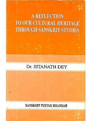 A Reflection to Our Culture Heritage Through Sanskrit Studies (Rare Book)