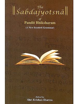 The Sabdajyotsna of Pandit Bhiksharam (A New Sanskrit Grammar)