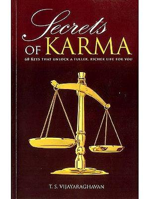 Secrets of Karma (60 Keys That Unlock a Fuller, Richer Life for You)