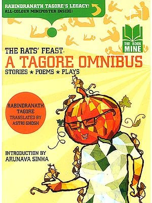 The Rats' Feast: A Tagore Omnibus (Stories, Plays and Poems)