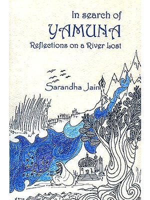In Search of Yamuna (Reflections on a River Lost)