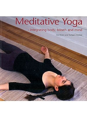 Meditative Yoga (Integrating Body, Breath and Mind)