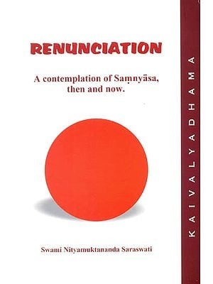 Renunciation (A Contemplation of Samnyasa - Then and Now)