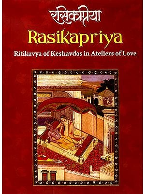 Rasikapriya (Ritikavya of Keshavdas in Ateliers of Love)