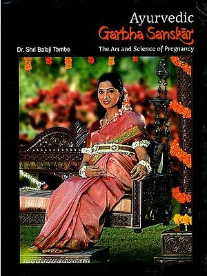 Ayurvedic Garbha Sanskar (The Art and Science of Pregnancy)