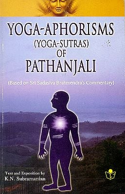 Yoga Aphorisms: Yoga - Sutras of Pathanjali (Based on Sri Sadasiva Brahmendra's Commentary) (Sanskrit Text with Transliteration and English Translation )