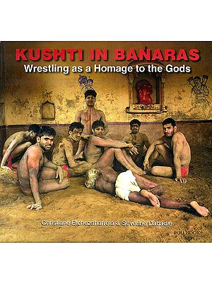 Kushti in Banaras (Wrestling as a Homage to the Gods)