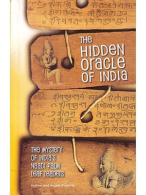The Hidden Oracle of India: The Mystery of India's Naadi Palm Leaf Readers
