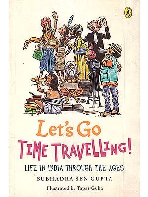 Let's Go Time Travelling! (Life in India Through the Ages)