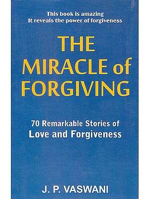 The Miracle of Forgiving (70 Remarkable Stories of Love and Forgiveness)
