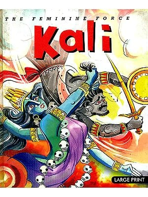 Kali: The Feminine Force (Large Print)