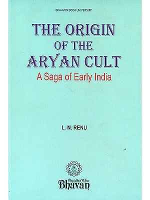 The Origin of The Aryan Cult (A Saga of Early India)